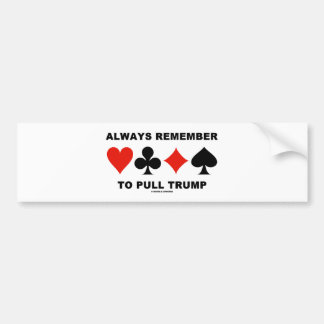 Always Remember To Pull Trump (Four Card Suits) Bumper Sticker