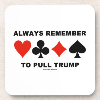 Always Remember To Pull Trump (Four Card Suits) Beverage Coasters