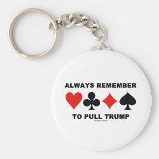 Always Remember To Pull Trump (Four Card Suits) Keychain