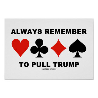Always Remember To Pull Trump (Four Card Suits) Print