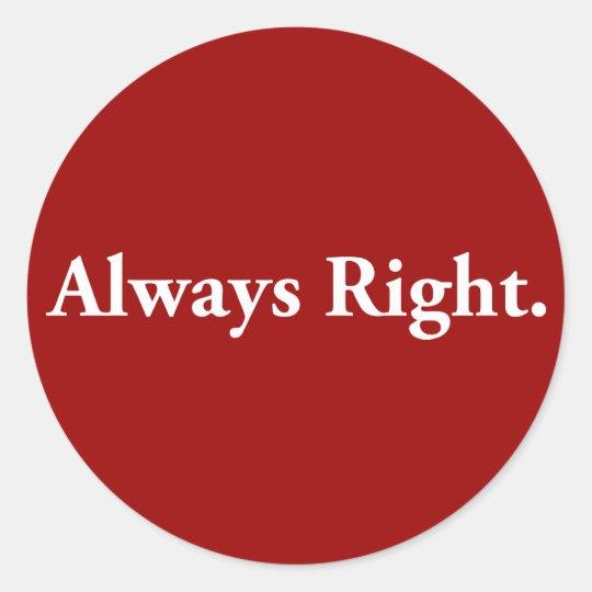 Always Right. Classic Round Sticker