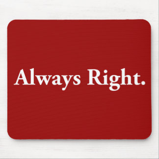 Always Right. Mouse Pad