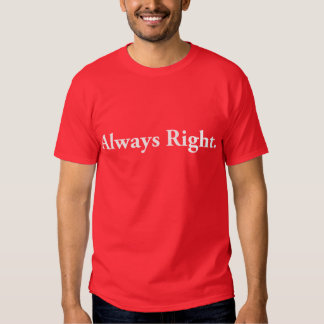 Always Right. T-shirts