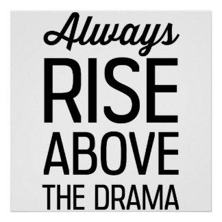 Always Rise Above the Drama Poster