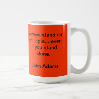 """""""Always stand on principle....even if you stand al Classic White Coffee Mug"""