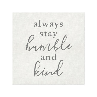 Always Stay Humble and Kind Canvas Print