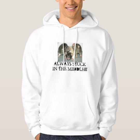 ALWAYS STUCK IN THE MIDDLE!!! HOODIE