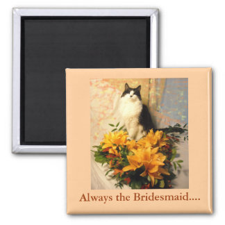 Always the Bridesmaid Magnet