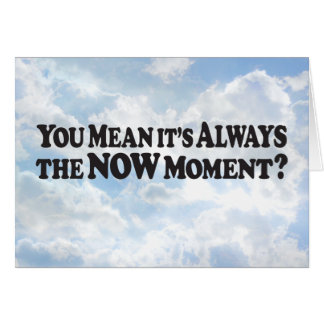 Always the Now Moment - Horz Greeting Card