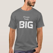 Always Think Big Quotation Shirt