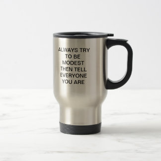 ALWAYS TRY TO BE MODEST MUG