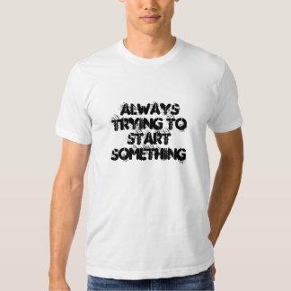 Always Trying To Start Something T-shirt