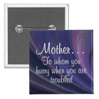 Always Turn to Mother When You are in Trouble Pinback Button