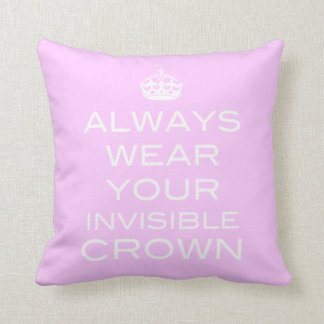 Always Wear Your Invisible Crown Pillow- Any Color
