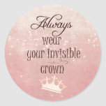 Always wear your Invisible Crown Quote Round Stickers