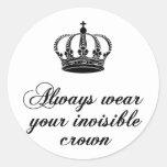 Always wear your invisible crown, word art design classic round sticker