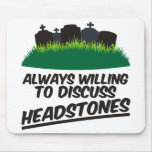 Always Willing To Discuss Headstones Mouse Pad