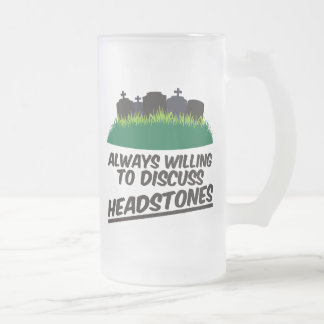 Always Willing To Discuss Headstones 16 Oz Frosted Glass Beer Mug