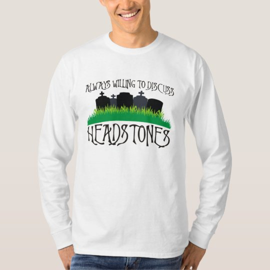 Always Willing To Discuss Headstones T-Shirt