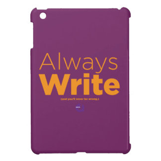 Always Write - And you'll never be wrong. Cover For The iPad Mini