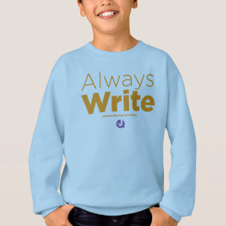 Always Write - And you'll never be wrong. Sweatshirt