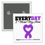 Alzheimer's Disease Every Day I Miss My Hero Buttons