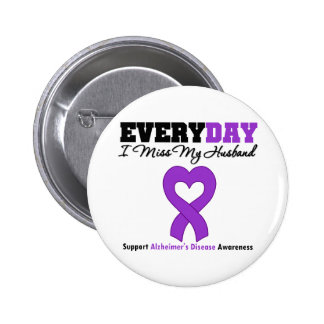 Alzheimer's Disease Every Day I Miss My Husband Pinback Buttons