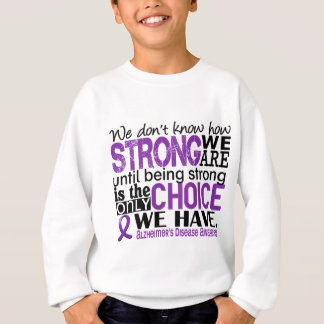 Alzheimer's Disease How Strong We Are Sweatshirt