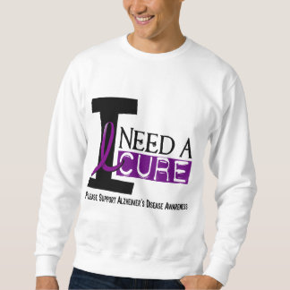 Alzheimer's Disease I NEED A CURE 1 Sweatshirt