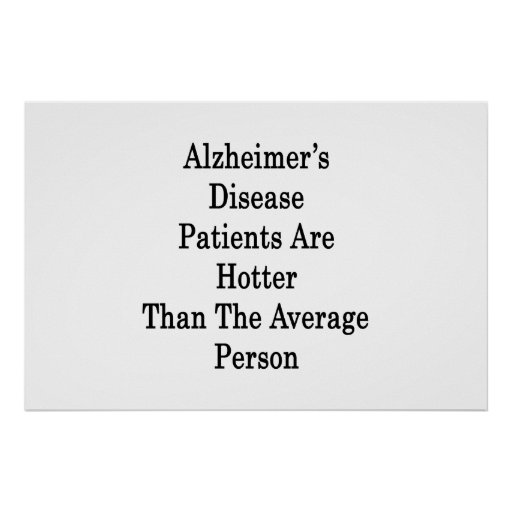 Alzheimer's Disease Patients Are Hotter Than The A Posters
