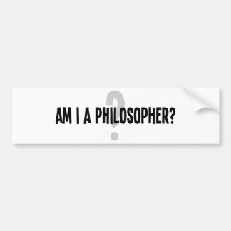 Am I A Philosopher Bumper Sticker