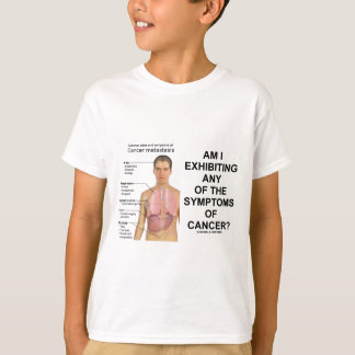 Am I Exhibiting Any Symptoms Of Cancer? T-Shirt