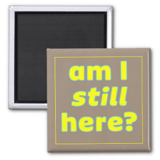 am I still here? 2 Inch Square Magnet
