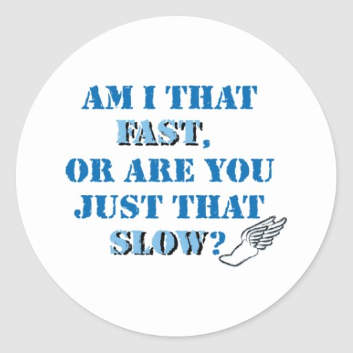 Am I that fast Classic Round Sticker