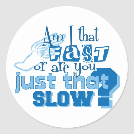 Am I that fast Classic Round Sticker
