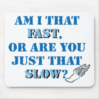 Am I that fast Mouse Pad