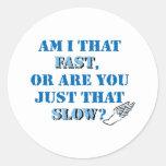 Am I that fast Round Sticker