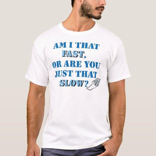 Am I that fast T-Shirt