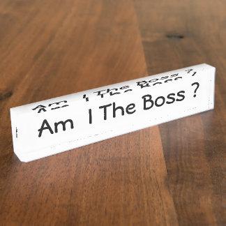 Am I The Boss ? Custom Desk Name Plate