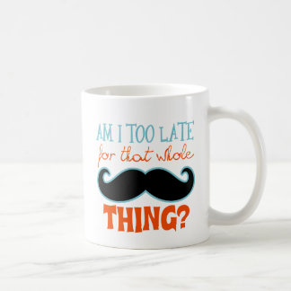 Am Too Late Mustache Coffee Mug