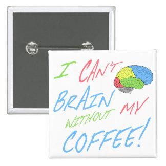 Amante del café el | no puedo cerebro sin mi café pin cuadrado
