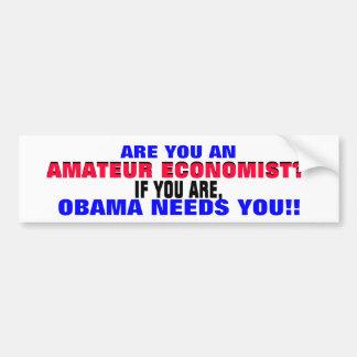 AMATEUR ECONOMIST??  IF SO, ..OBAMA NEEDS YOU! CAR BUMPER STICKER