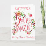 "AMAZING DAUGHTER ON YOUR 32nd BIRTHDAY Card<br><div class=""desc"">SEND ""YOUR DAUGHTER"" THIS ""AMAZING CARD"" AND CHANGE THE AGE IF YOU WISH... .AS ALWAYS ON OUR CARDS HERE AT ZAZZLE</div>"