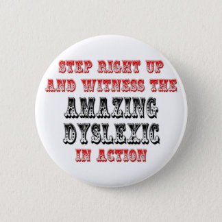 Amazing Dyslexic In Action Pinback Button