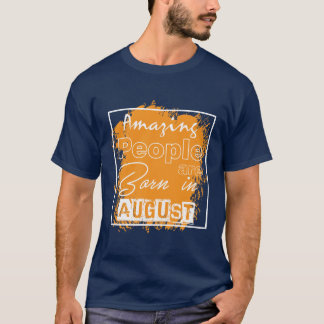 Amazing people are born in August! T-Shirt