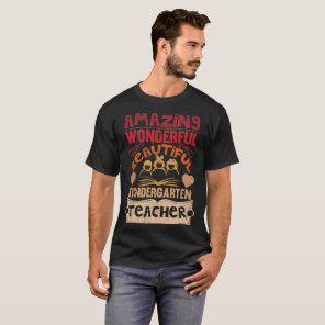 Amazing Wonderful Beautiful Kinder Teacher T-Shirt