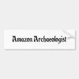 Amazon Archaeologist Bumper Sticker Car Bumper Sticker