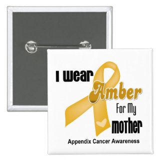 Amber Ribbon For My Mother - Appendix Cancer Pinback Button
