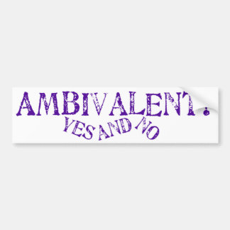 Ambivalent? Bumper Sticker