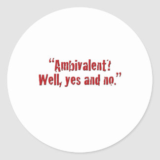 """Ambivalent?... Classic Round Sticker"